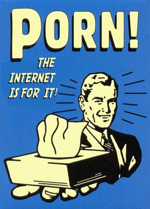 Porn! The Internet is for it